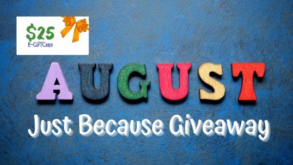 August Just Because, Win a $25 Gift Card
